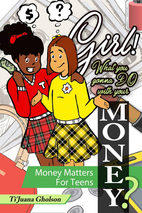 Girl WHAT you gonna DO with your MONEY! Money Matters for TEENS.