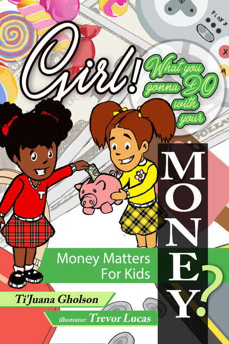 Girl! WHAT you gonna do with your MONEY! Money Matters for Kids.