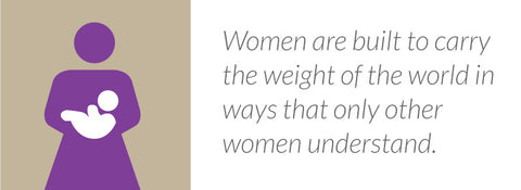 Women are built to carry the weight of the world in ways that only other women understand.