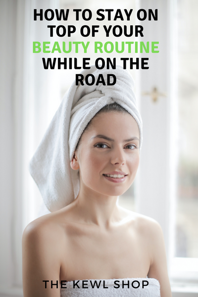 Pinterest Banners - How To Stay On Top Of Your Beauty Routine While On The Road