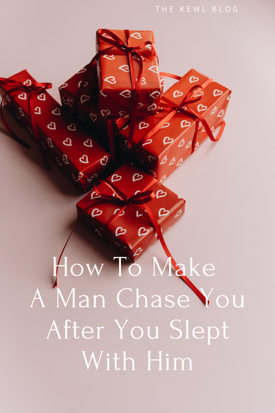 How To Make A Man Chase You After You Slept With Him - Pinterest Banner