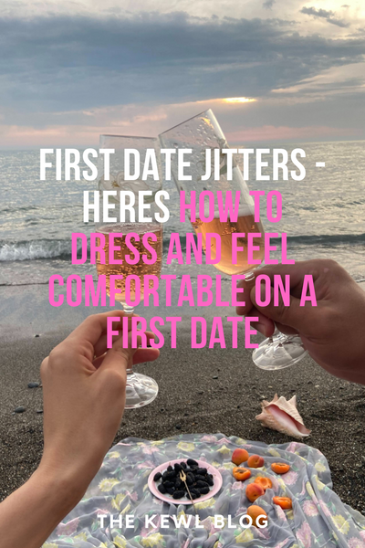 Pinterest Banner - First Date Jitters - Heres How To Dress And Feel Comfortable On A First Date