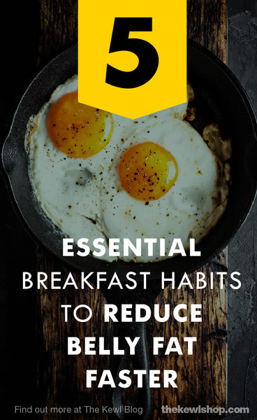 5 Essential Breakfast Habits To Reduce Belly Fat Faster