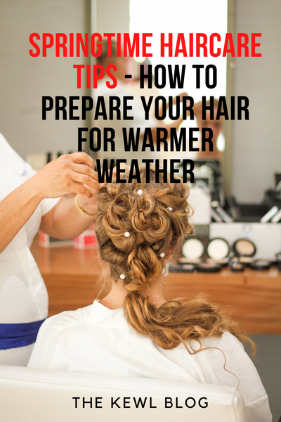 Pinterest Banners - Springtime Haircare Tips - How To Prepare Your Hair For Warmer Weather