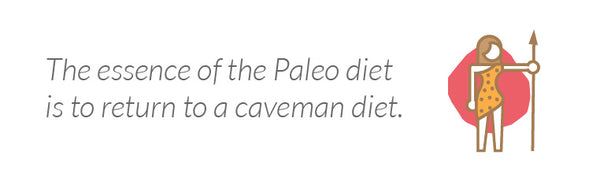 The essence of the Paleo diet is to return to a caveman diet