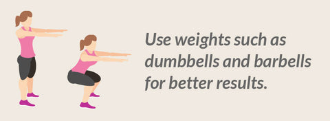 Squats - Use weights such as dumbbells and barbells for better results.