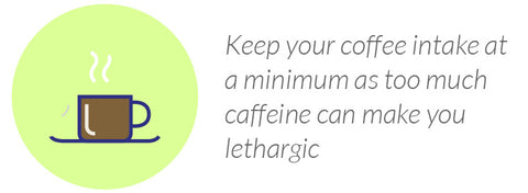Keep your coffee intake at a minimum