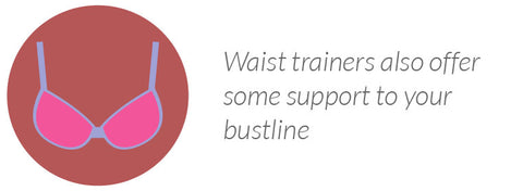 Waist trainers also offer some support to your bustline