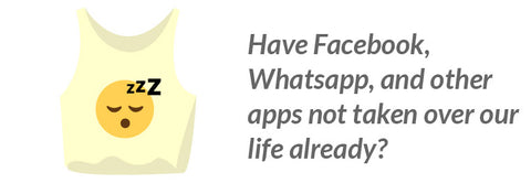 Have Facebook, Whatsapp, and other apps not taken over our life already?