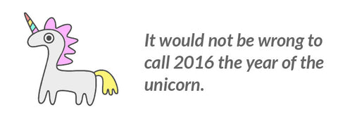 It would not be wrong to call 2016 the year of the unicorn.