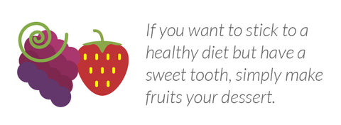 If you want to stick to a healthy diet but have a sweet tooth, simply make fruits your dessert.