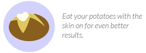 Eat your potatoes with the skin on for even better results