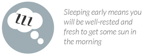 Sleeping early means you will be well-rested and fresh to get some sun in the morning