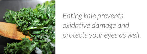 Eating kale prevents oxidative damage and protects your eyes as well