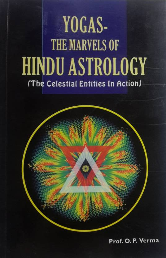 Yogas - The Marvels of Hindu Astrology (The Celestial Entities in action)