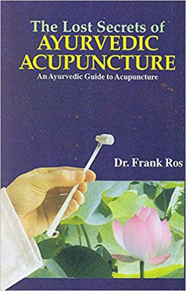 The Lost Secrets of Ayurvedic Acupuncture