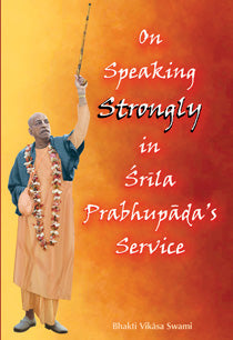 On Speaking Strongly in Srila Prabhupada's Service