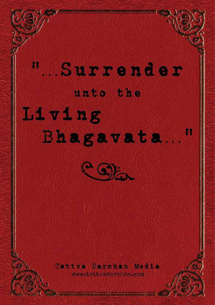 Surrender unto the Living Bhagavata