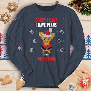 Sorry I Cant I Have Plans With My Chihuahua (Long Sleeve T-Shirt)