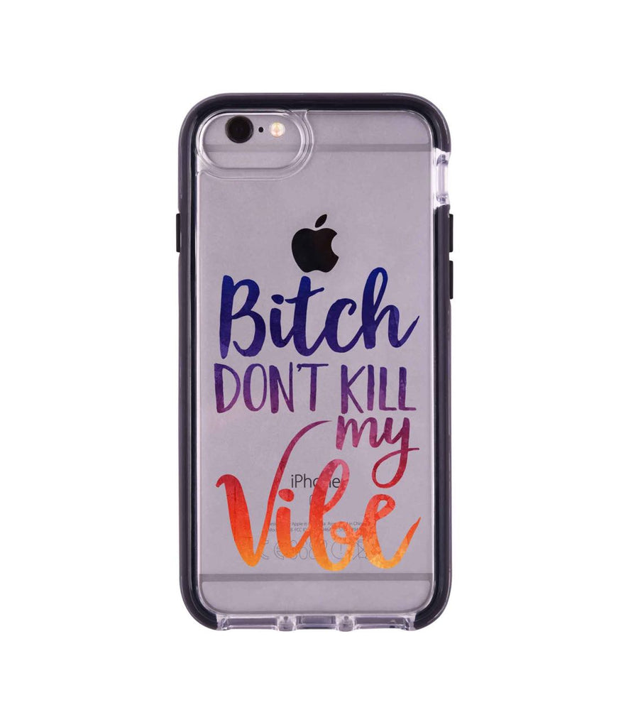 Dont kill my Vibe - Extreme Mobile Case for iPhone 6S