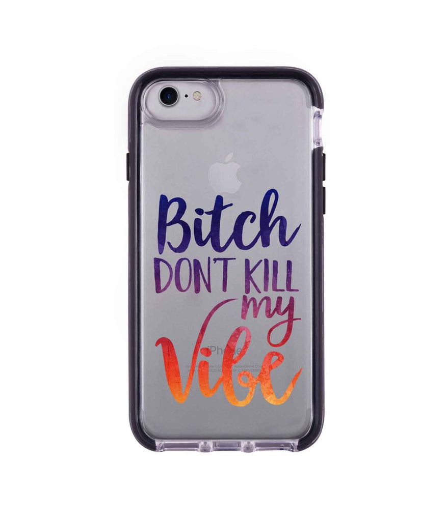Dont kill my Vibe - Extreme Mobile Case for iPhone 7