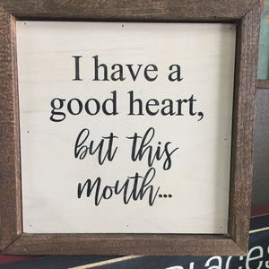 I have a good heart. . .