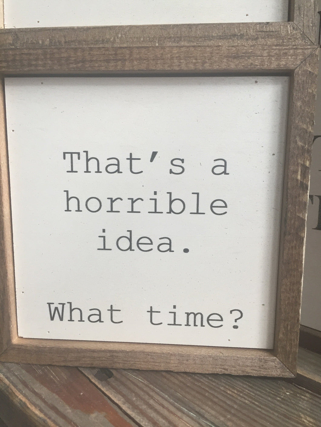 That's a horrible idea. . .what time?