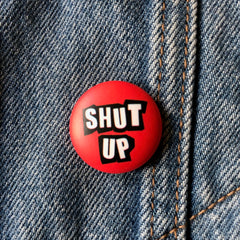 Shut Up - Button Badge