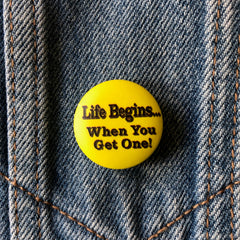 Life Begins when.... - Button Badge