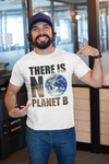 There is no Planet B Umweltschutz Unisex T-Shirt
