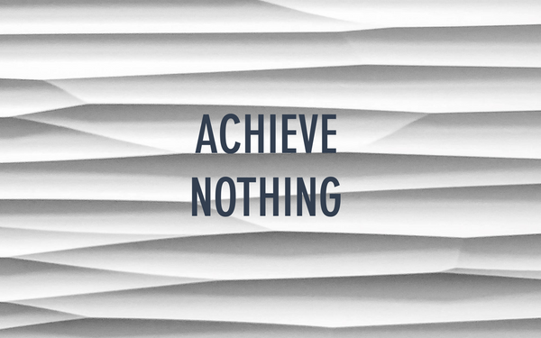 Achieve nothing