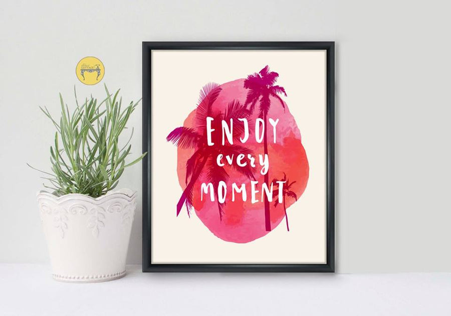 Enjoy Every Moment - Palm Trees