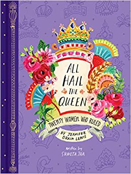 All Hail the Queen - Twenty Women who Ruled, by Jennifer Orkin Lewis