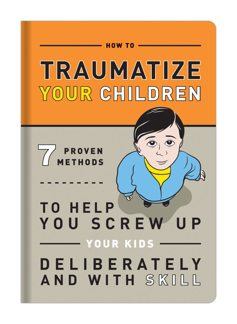 Traumatize Your Children Book