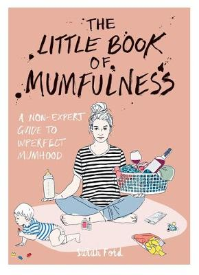 The Little Book of Mumfulness - Sarah Ford
