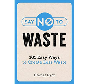 Say no to Waste - Harriet Dyer