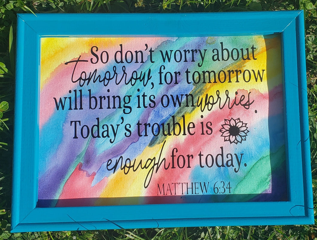 Reverse Canvas ~ Matthew 6:34 ~ Bright & Beautiful Handmade Gift