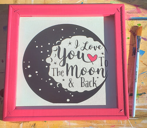Reverse Canvas ~ I Love You to the Moon ~ Valentine's ~ Bright & Bold Handmade Gift