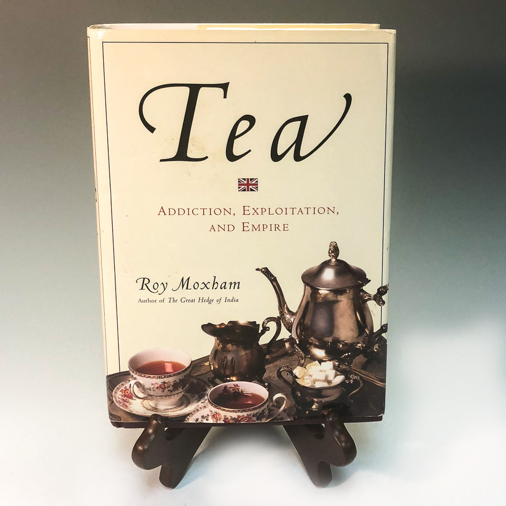 Tea. Addiction, Exploitation and Empire. By Roy Moxham - Tea and Chi