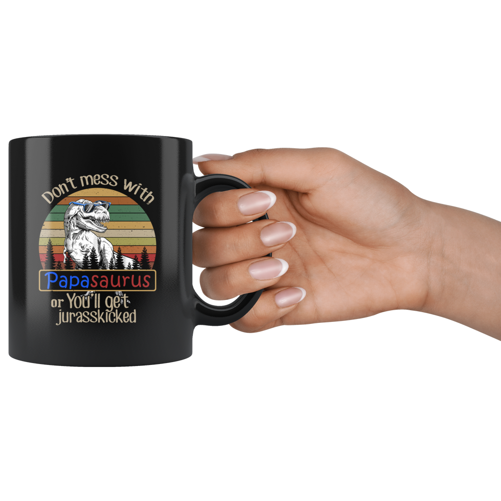 Don't Mess With Papasaurus or You'll Get Jurasskicked mug