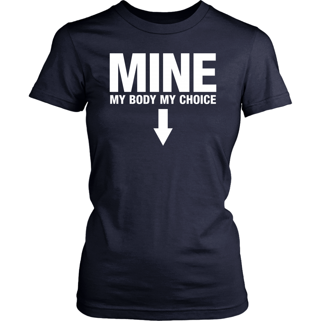 Mine My Body My Choice Pro-Abortion Feminist Protest shirt