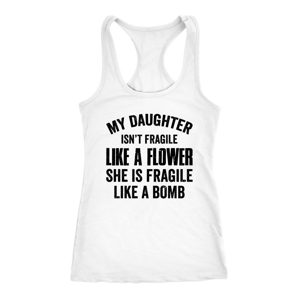 My Daughter isn't fragile like a flower shirt