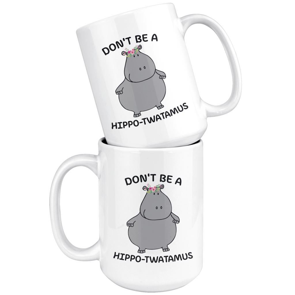 Don't Be A Hippo Twatamus Mug Coffee