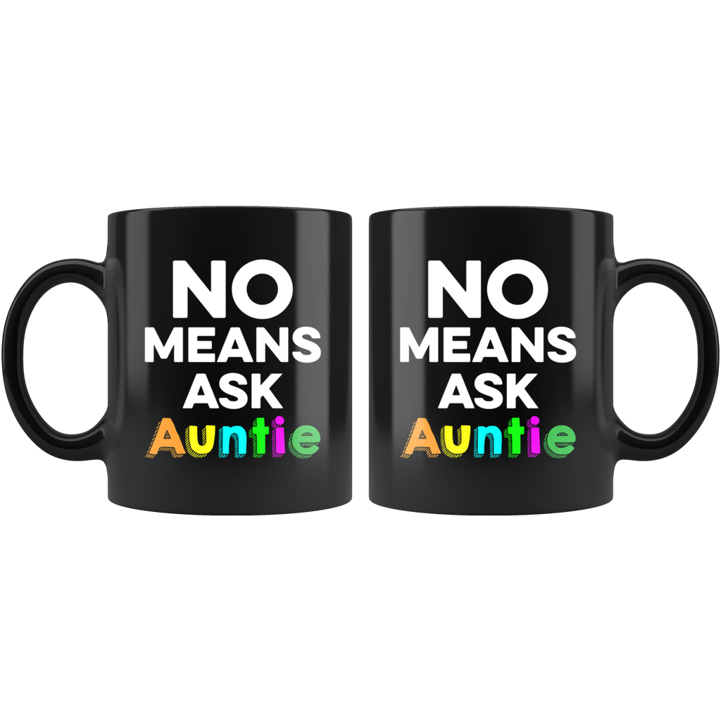 No Means Ask Auntie Mug Cup Coffee