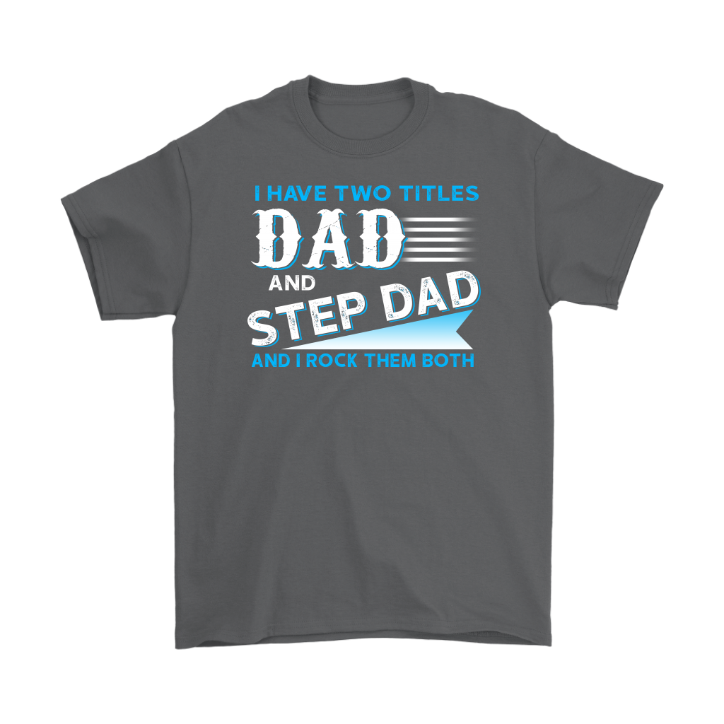 I have two titles dad and step dad and i rock them both shirts