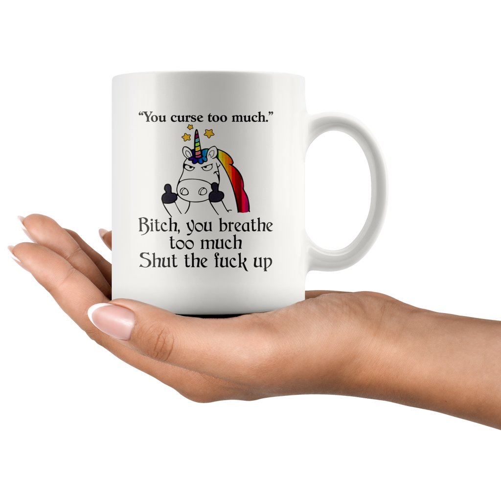 Funny Unicorn You Curse Too Much B You Breathe Too Much Mug Coffee