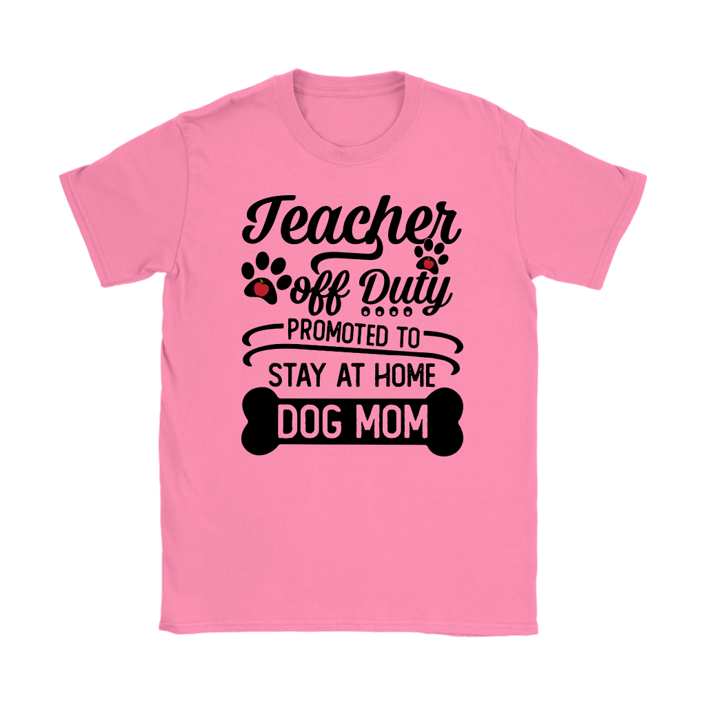 Teacher off Duty Promoted to Stay at Home Dog Mom shirt