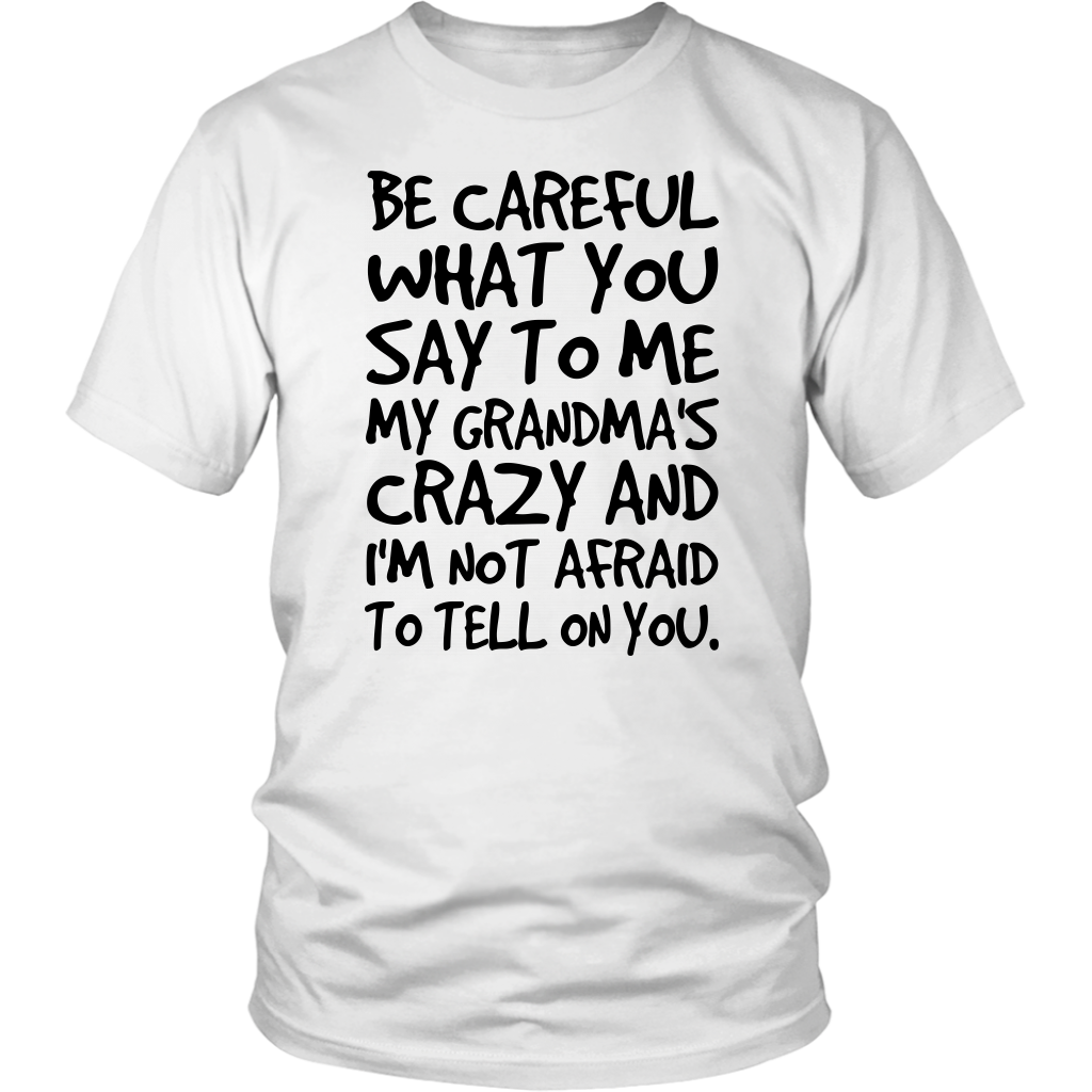 Be Careful What You say to me My Grandmas Crazy shirt funny