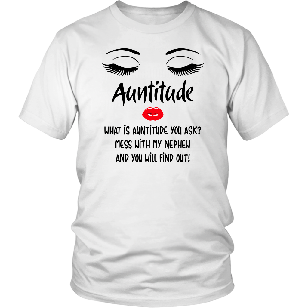 Auntitude what is auntitude you ask mess with my Nephew shirt
