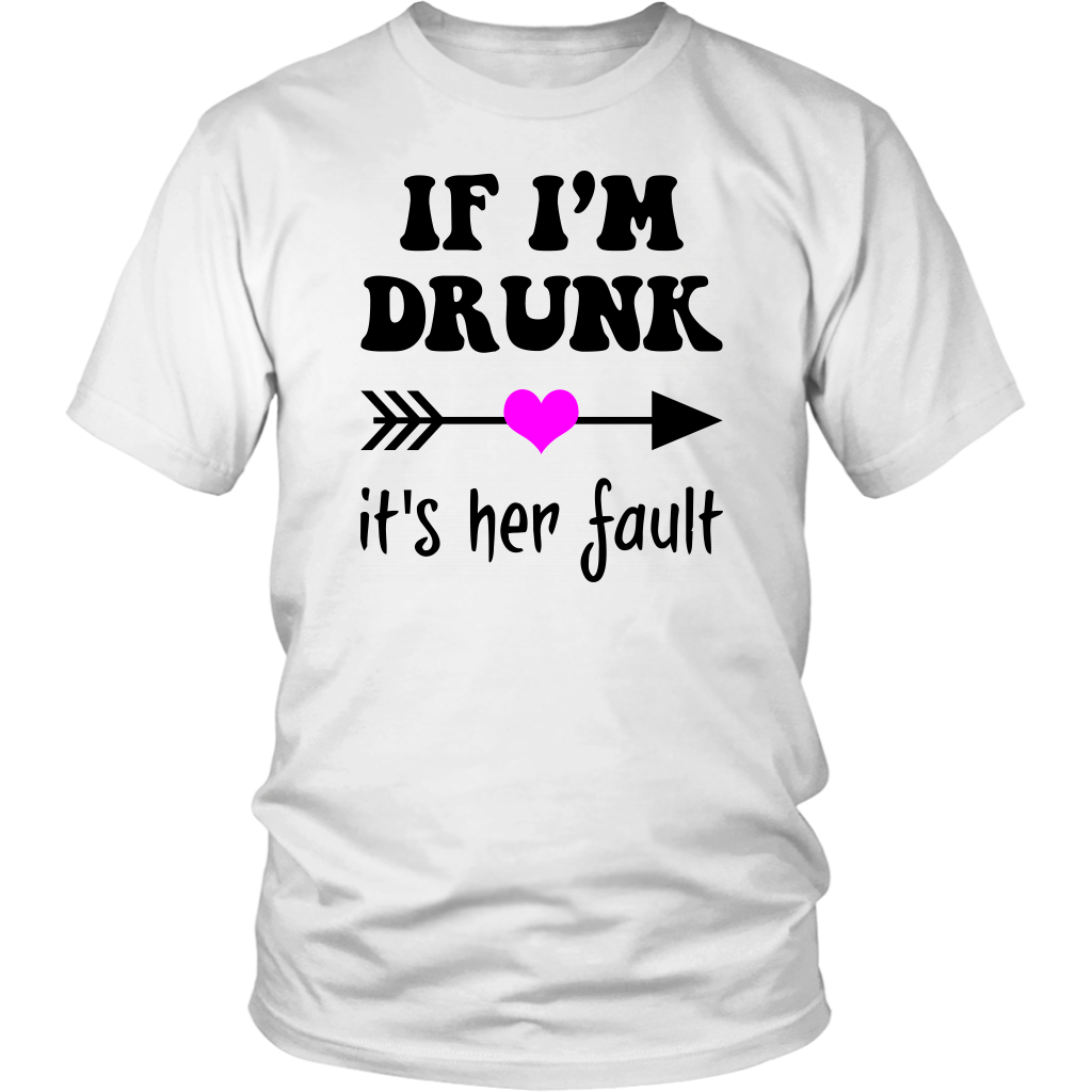 If I'm Drunk It's Her Fault shirt Couples and Best Friends